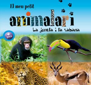 EL MEU PETIT ANIMALARI. LA JUNGLA I LA SABANA
