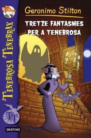 TRETZE FANTASMES PER A TENEBROSA. GERONIMO STILTON TENEBROSA TENEBRAX -