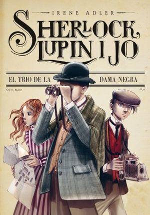 SHERLOCK, LUPIN I JO 1. EL TRIO DE LA DAMA NEGRA