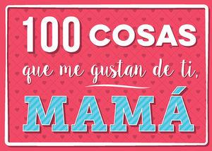 100 COSAS QUE ME GUSTAN DE TI, MAMÁ